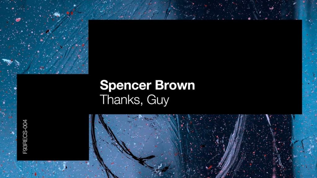 Spencer Brown, Thanks Guy, Factory 93