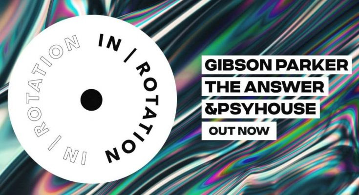 Gibson Parker, The Answer, PsyHouse, IN / ROTATION